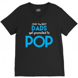Only the best Dads Get Promoted to Pop V-Neck Tee | Artistshot