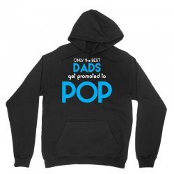 Only the best Dads Get Promoted to Pop Unisex Hoodie | Artistshot