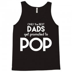 Only the best Dads Get Promoted to Pop Tank Top | Artistshot