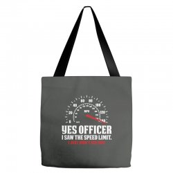 Yes Officer I Saw The Speed Limit, I Just Didn't See you Tote Bags | Artistshot