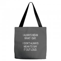 i always mean what i say Tote Bags | Artistshot