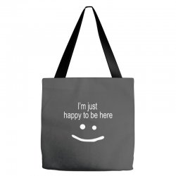 happy to be here Tote Bags | Artistshot