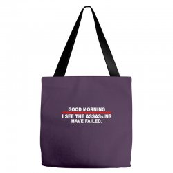 good morning i see the assassins have failed Tote Bags | Artistshot
