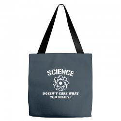 Science Doesn't Care What You Believe Tote Bags | Artistshot