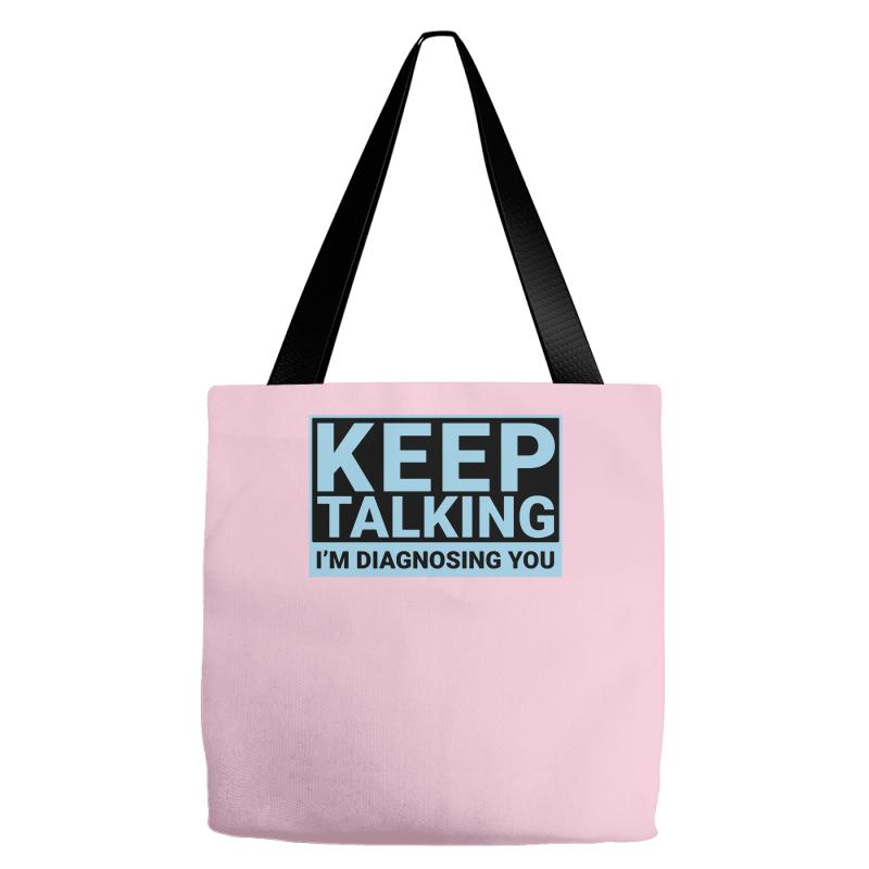 2e81681a1 Custom Keep Talking I M Diagnosing You Funny Tote Bags By Mdk Art -  Artistshot