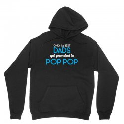 Only the best Dads Get Promoted to Pop Pop Unisex Hoodie | Artistshot