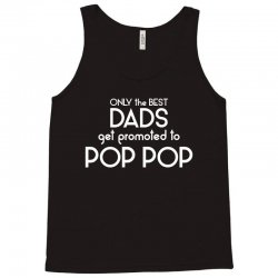Only the best Dads Get Promoted to Pop Pop Tank Top | Artistshot