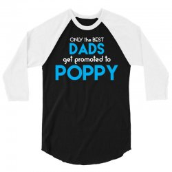 Only the best Dads Get Promoted to Poppy 3/4 Sleeve Shirt | Artistshot