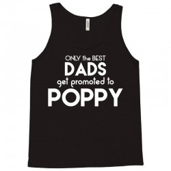 Only the best Dads Get Promoted to Poppy Tank Top | Artistshot