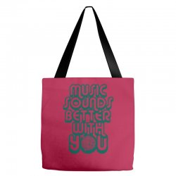 music sounds better with you Tote Bags | Artistshot