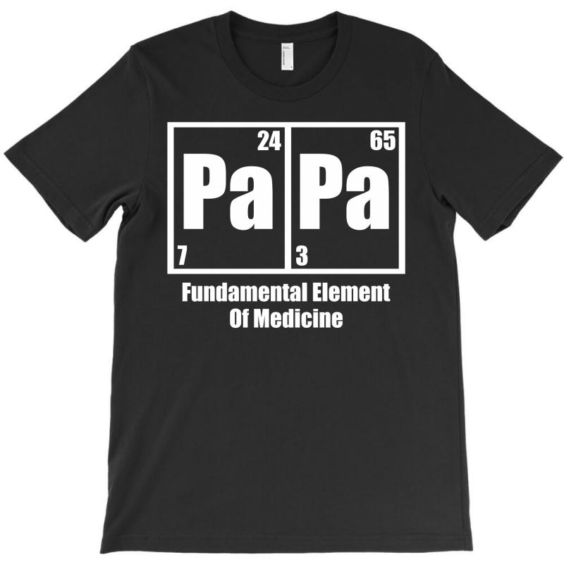 Papa Fundamental Elements Of Medicine T-shirt | Artistshot