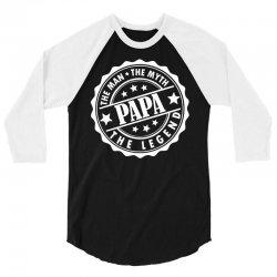 Papa The Man The Myth The Legend 3/4 Sleeve Shirt | Artistshot