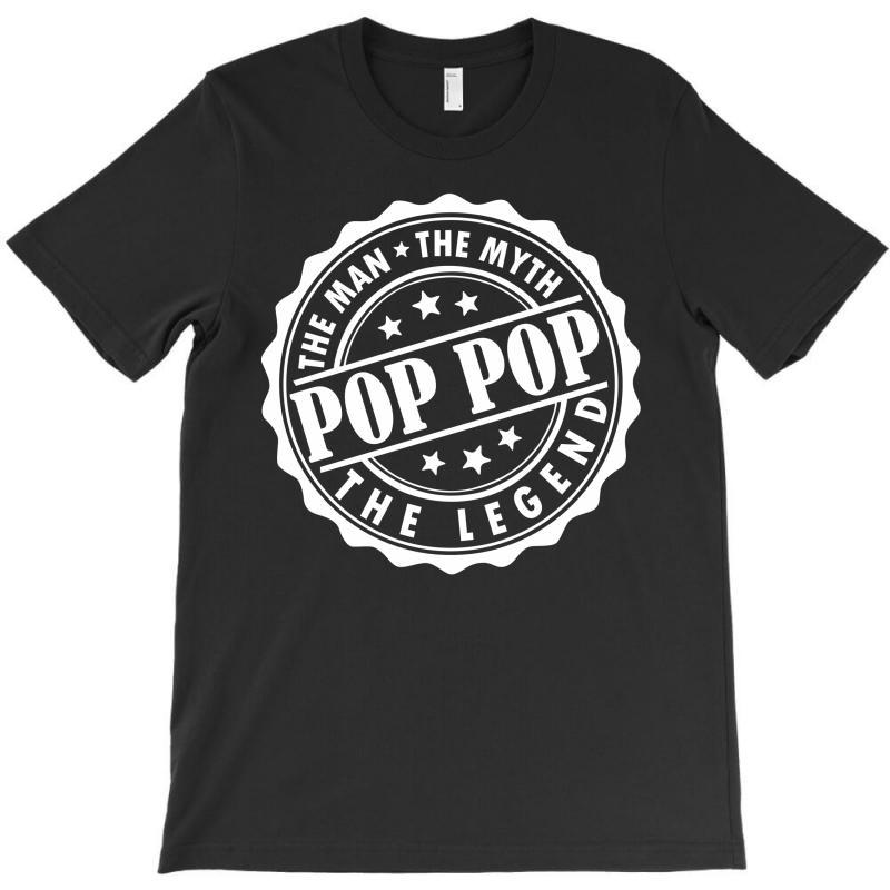 Pop Pop The Man The Myth The Legend T-shirt | Artistshot