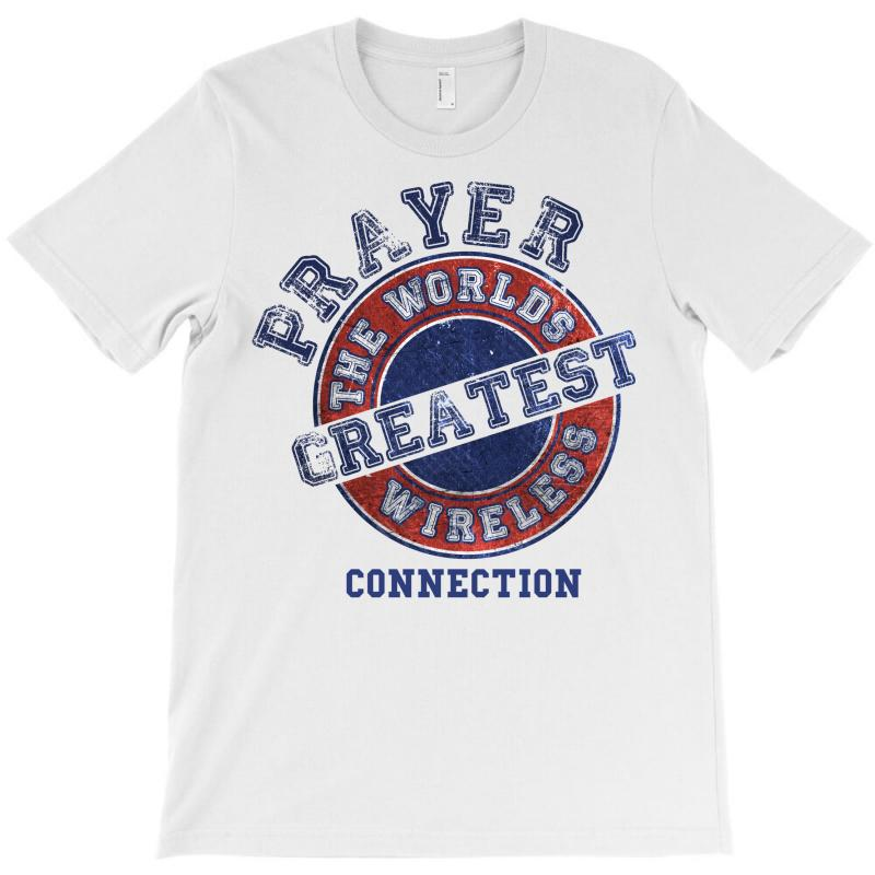 Prayer The Worlds Greatest Wireless Connection T-shirt | Artistshot