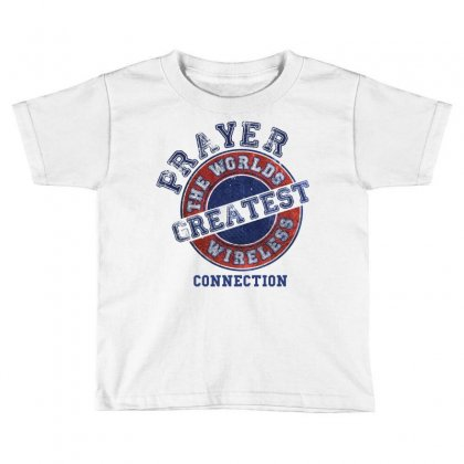 Prayer The Worlds Greatest Wireless Connection Toddler T-shirt Designed By Tshiart