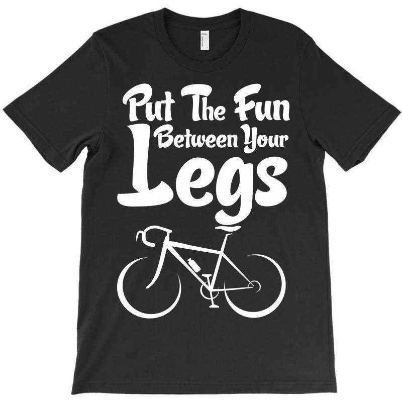 Put The Fun Between Your Legs T-shirt | Artistshot