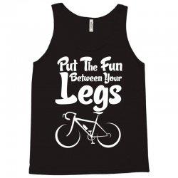 Put The Fun Between Your Legs Tank Top | Artistshot