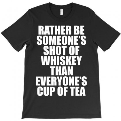 Rather Be Someone's Shot Of Whiskey T-shirt Designed By Tshiart