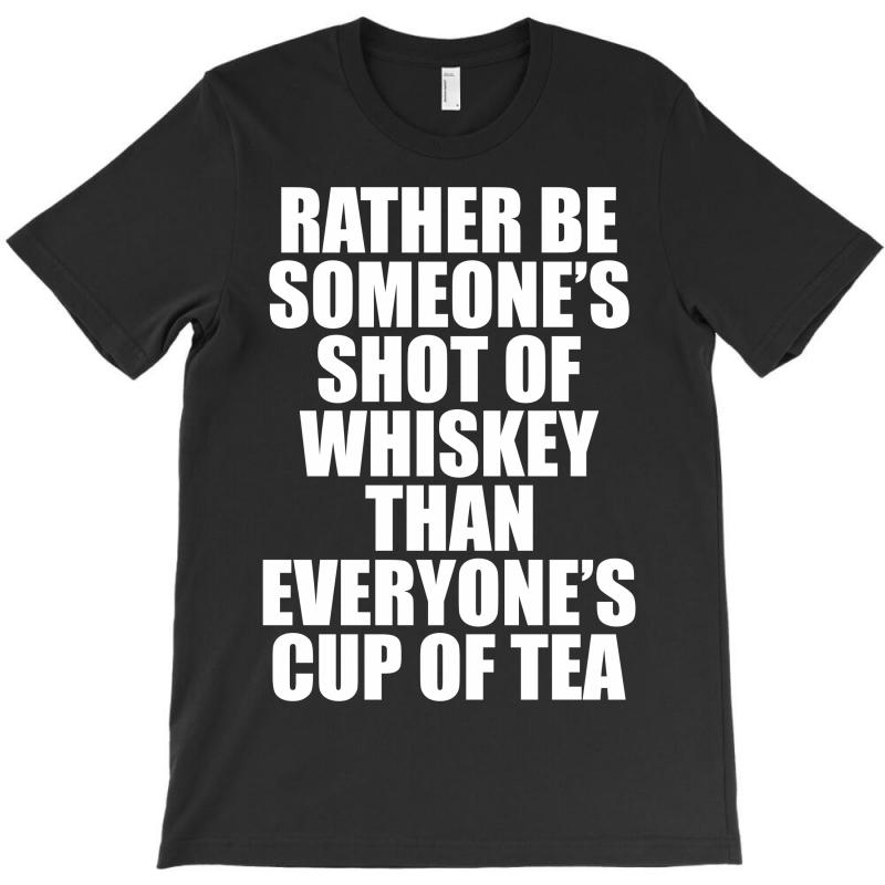 Rather Be Someone's Shot Of Whiskey T-shirt | Artistshot