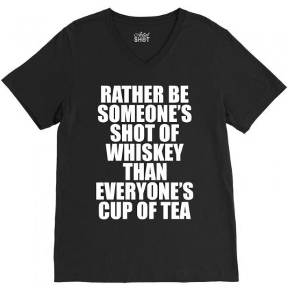 Rather Be Someone's Shot Of Whiskey V-neck Tee Designed By Tshiart