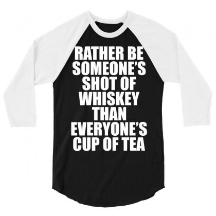 Rather Be Someone's Shot Of Whiskey 3/4 Sleeve Shirt Designed By Tshiart