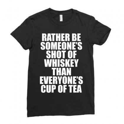 Rather Be Someone's Shot Of Whiskey Ladies Fitted T-shirt Designed By Tshiart