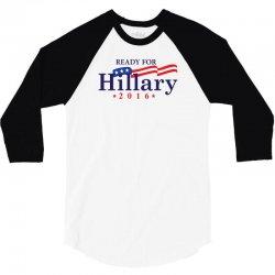Ready For Hillary 2016 3/4 Sleeve Shirt | Artistshot