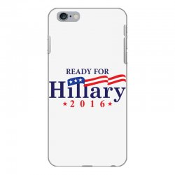 Ready For Hillary 2016 iPhone 6 Plus/6s Plus Case | Artistshot