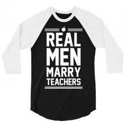 Real Men Marry Teachers 3/4 Sleeve Shirt | Artistshot