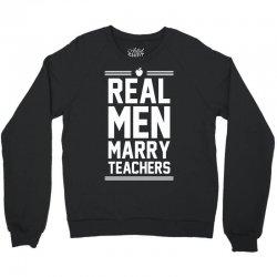 Real Men Marry Teachers Crewneck Sweatshirt | Artistshot
