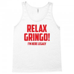 RELAX GRINGO...I'M HERE LEGALY!! Tank Top | Artistshot