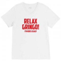 RELAX GRINGO...I'M HERE LEGALY!! V-Neck Tee | Artistshot