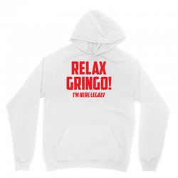 RELAX GRINGO...I'M HERE LEGALY!! Unisex Hoodie | Artistshot