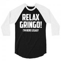 RELAX GRINGO...I'M HERE LEGALY!! 3/4 Sleeve Shirt | Artistshot