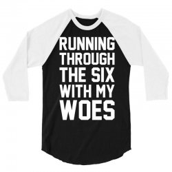 Running Through The Six With My Woes 3/4 Sleeve Shirt | Artistshot