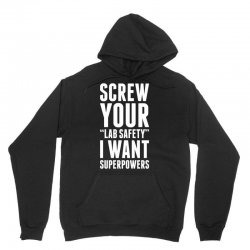 Screw Your Lab Safety I Want Superpowers Unisex Hoodie | Artistshot