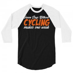 Seven Days Without Cycling Makes One Weak 3/4 Sleeve Shirt | Artistshot