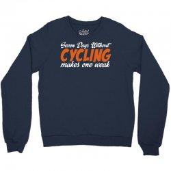 Seven Days Without Cycling Makes One Weak Crewneck Sweatshirt | Artistshot