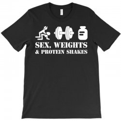 Sex, Weights and Protein Shakes T-Shirt | Artistshot