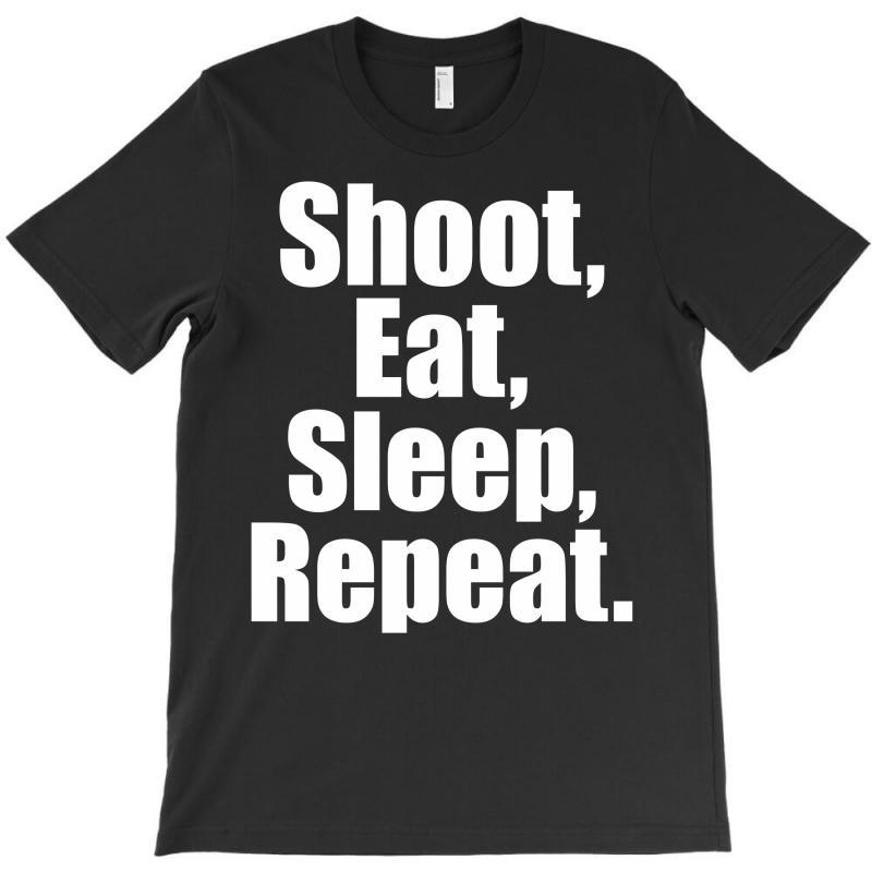 Eat Sleep Shoot Repeat T-shirt | Artistshot
