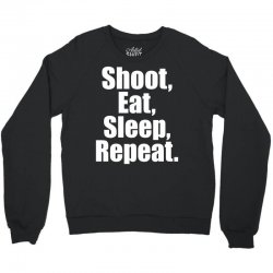 Eat Sleep Shoot Repeat Crewneck Sweatshirt | Artistshot