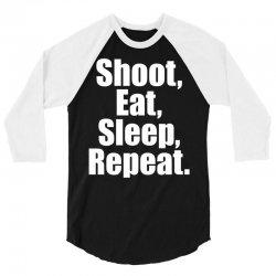 Eat Sleep Shoot Repeat 3/4 Sleeve Shirt | Artistshot