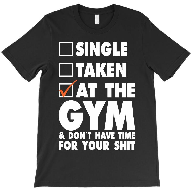 Single Taken At The Gym T-shirt   Artistshot