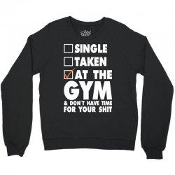 Single Taken At The Gym Crewneck Sweatshirt   Artistshot