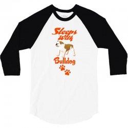 Sleeps With Bulldog 3/4 Sleeve Shirt | Artistshot