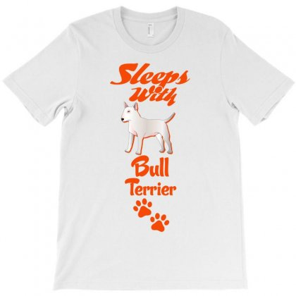 Sleeps With Bull Terrier T-shirt Designed By Tshiart
