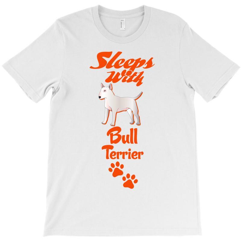 Sleeps With Bull Terrier T-shirt | Artistshot