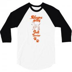 Sleeps With Bull Terrier 3/4 Sleeve Shirt | Artistshot