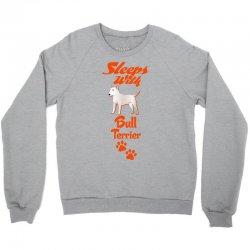 Sleeps With Bull Terrier Crewneck Sweatshirt | Artistshot