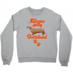 Sleeps With Dachshund Crewneck Sweatshirt | Artistshot